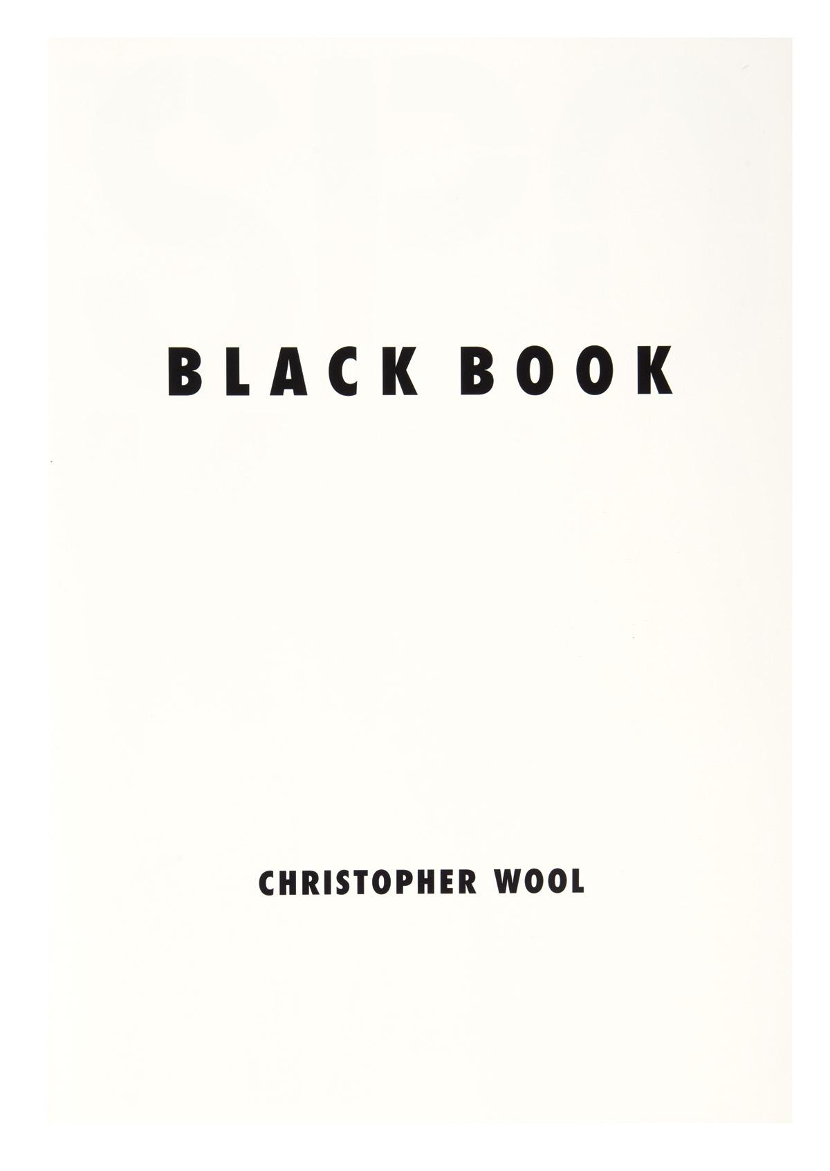 WOOL, CHRISTOPHER. Black Book.