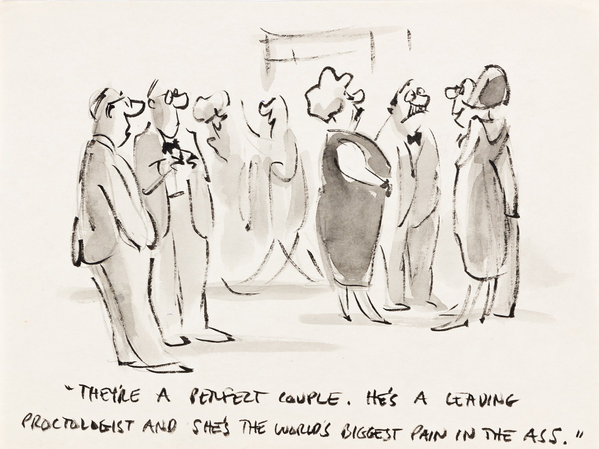 LEE LORENZ (1933- ) Theyre a perfect couple. Hes a leading proctologist and shes the worlds biggest pain in the ass. [NEW YORKER]