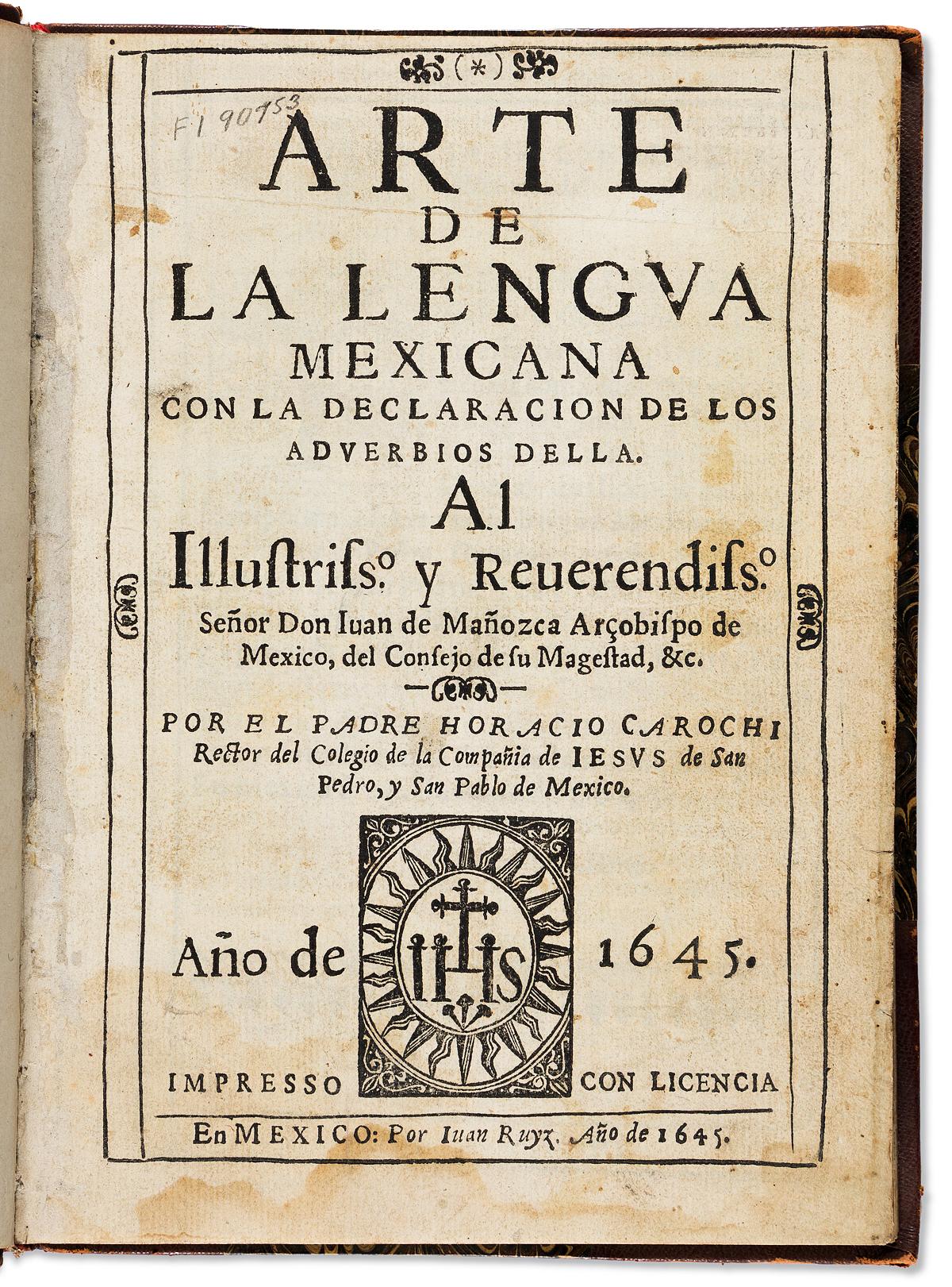 (MEXICAN IMPRINT--1645.) Horacio Carochi. Arte de la lengua mexicana con la declaracion de los adverbios.