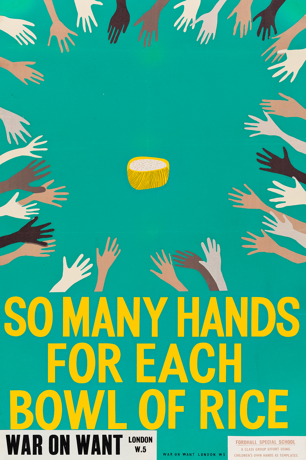 DESIGNER UNKNOWN. SO MANY HANDS FOR EACH BOWL OF RICE / WAR ON WANT. 29x19 inches, 75x49 cm.
