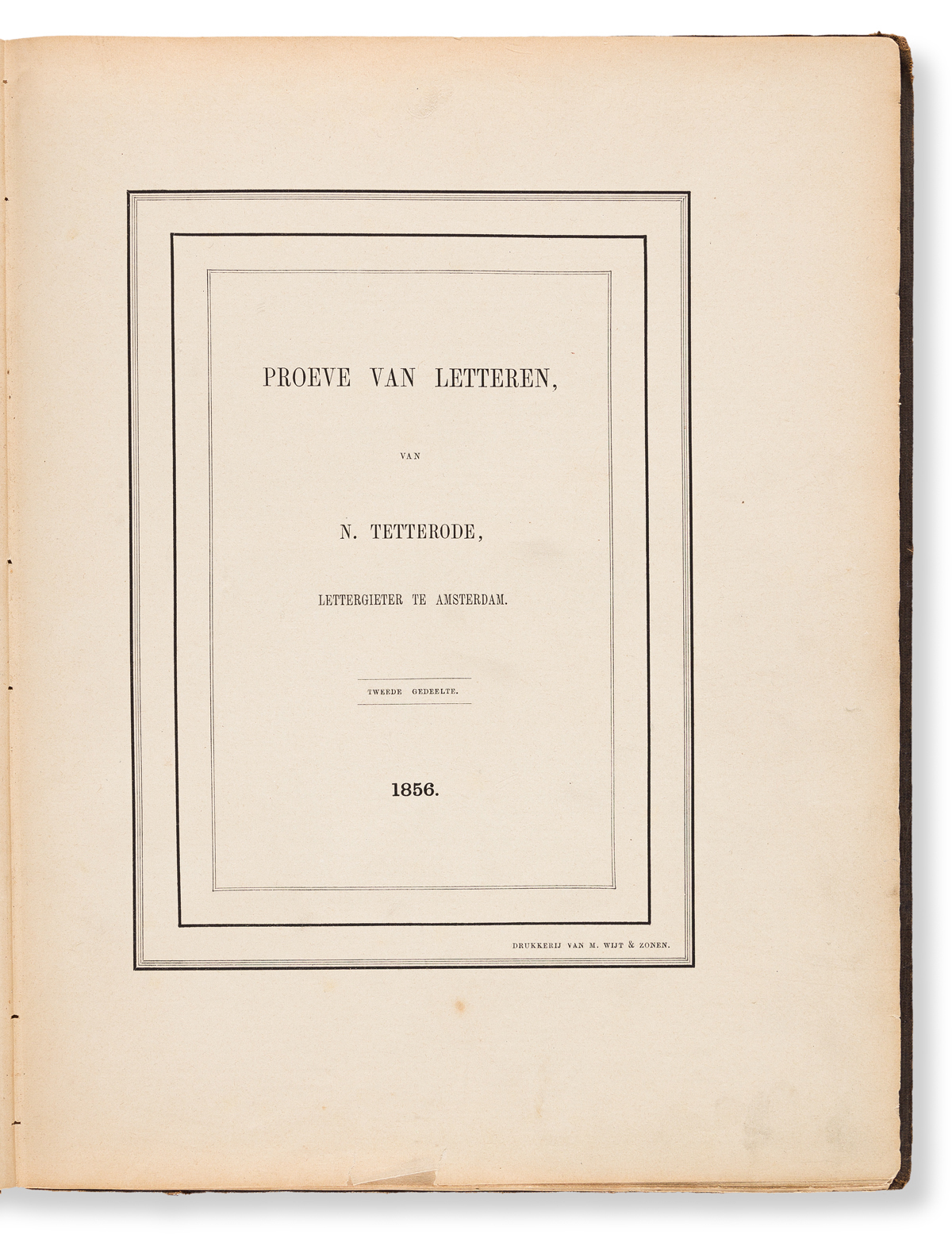 [SPECIMEN BOOK — N. TETTERODE]. Proeve van Letteren, van N. Tetterode, Lettergieter te Amsterdam, Tweed Gedeelte (Second Section). Rott