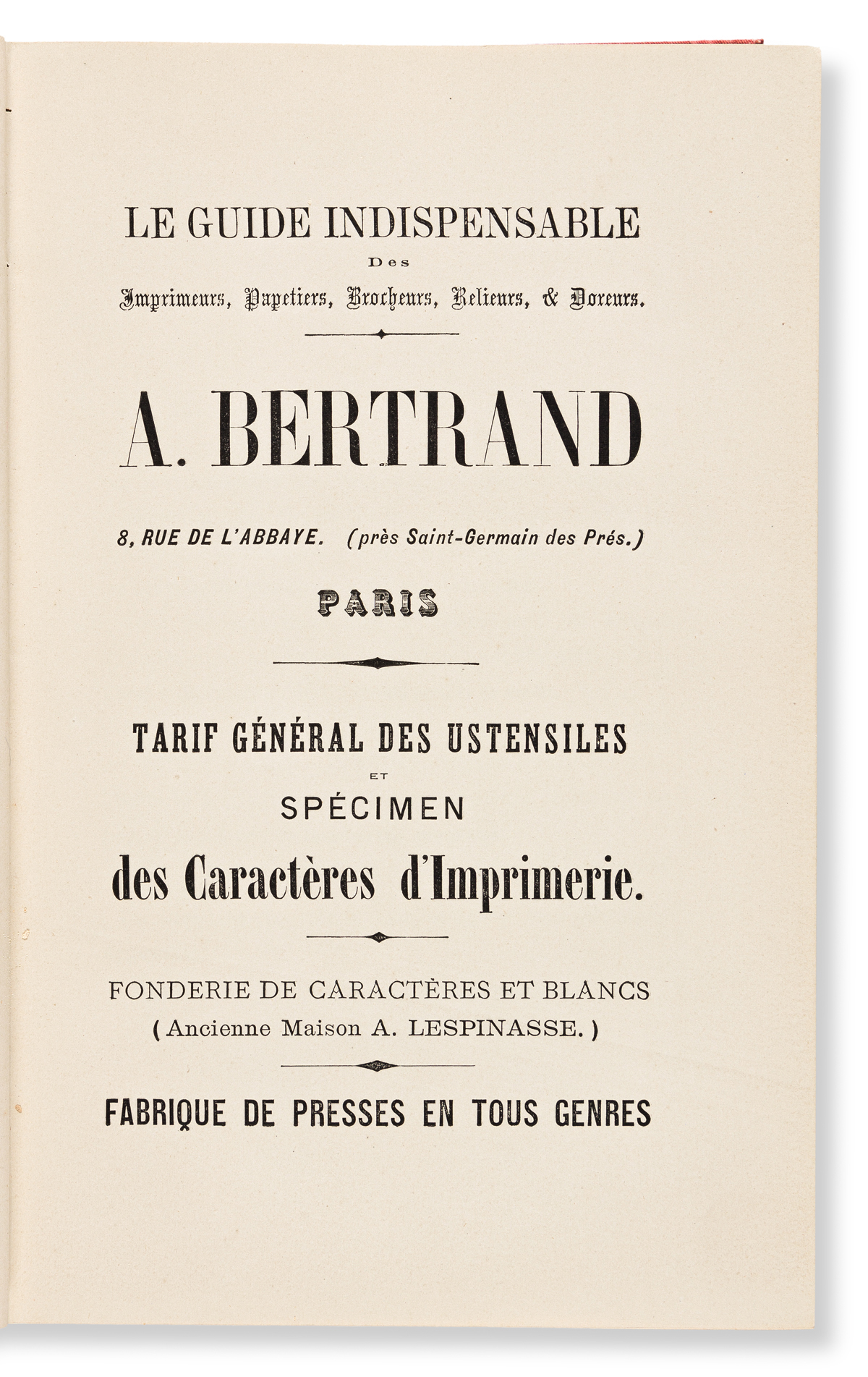 [SPECIMEN BOOK — LA FONDERIE A. BERTRAND]. Le Le Guide Indispensable des Imprimeurs, Papetiers, Brocheurs, Relieurs, & Doreurs. A. Bert