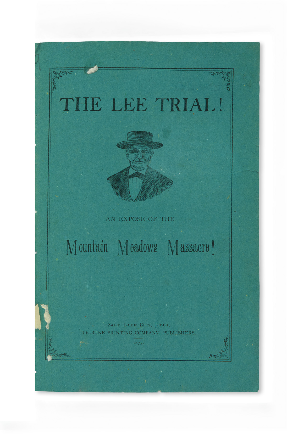 (MORMONS.) The Lee Trial! An Exposé of the Mountain Meadows Massacre.