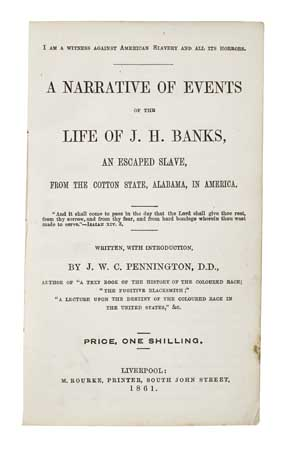 (SLAVERY AND ABOLITION). PENNINGTON, JAMES W. C. A Narrative of the Events of the Life of J.H. Banks, An Escaped Slave from the state o
