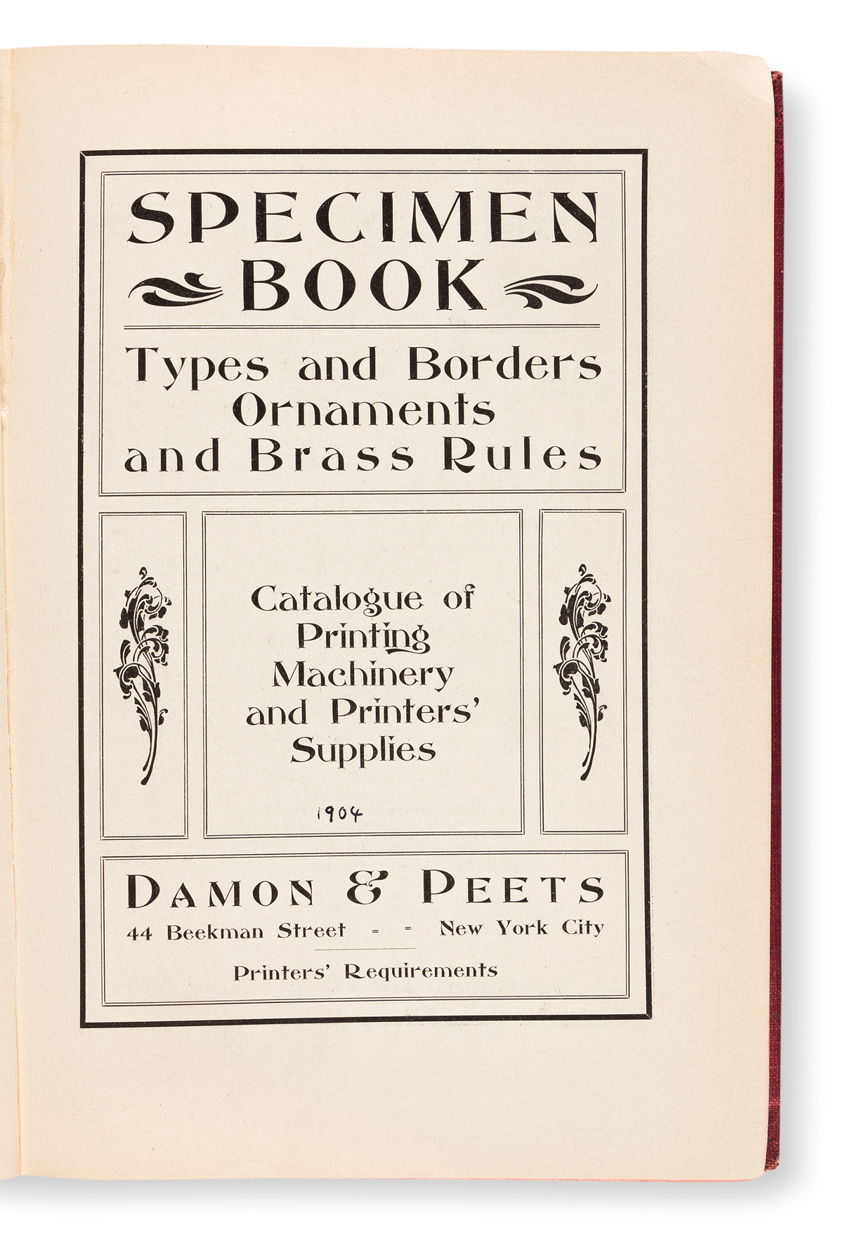 [SPECIMEN BOOK — DAMON & PEETS]. Types and Borders, Ornaments and Brass Rules, Catalogue of Printing Machinery and Printers' Supplies.