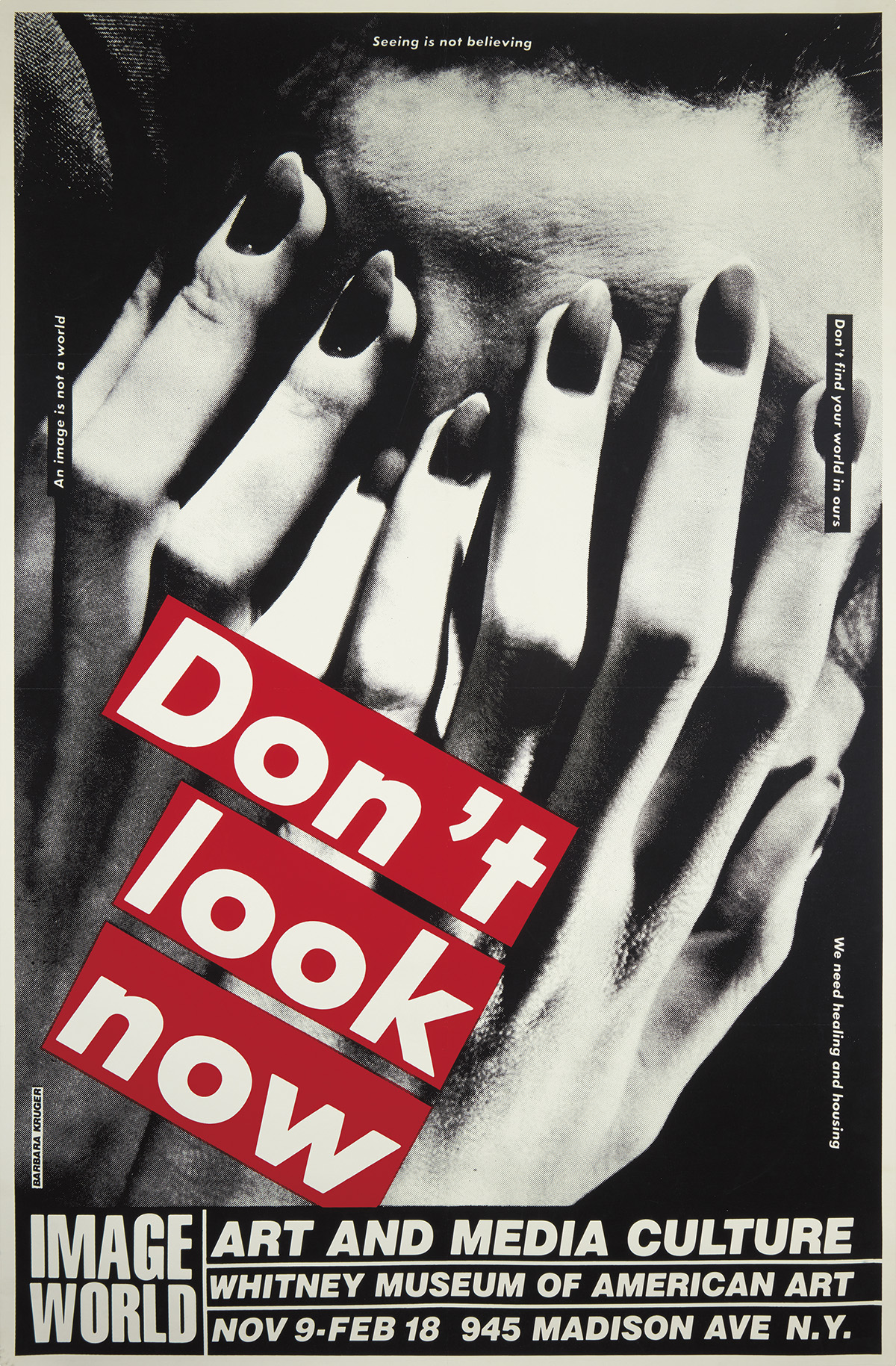 BARBARA KRUGER (1945- ). DONT LOOK NOW / WHITNEY MUSEUM. 1989. 45x29 inches, 114x75 cm.