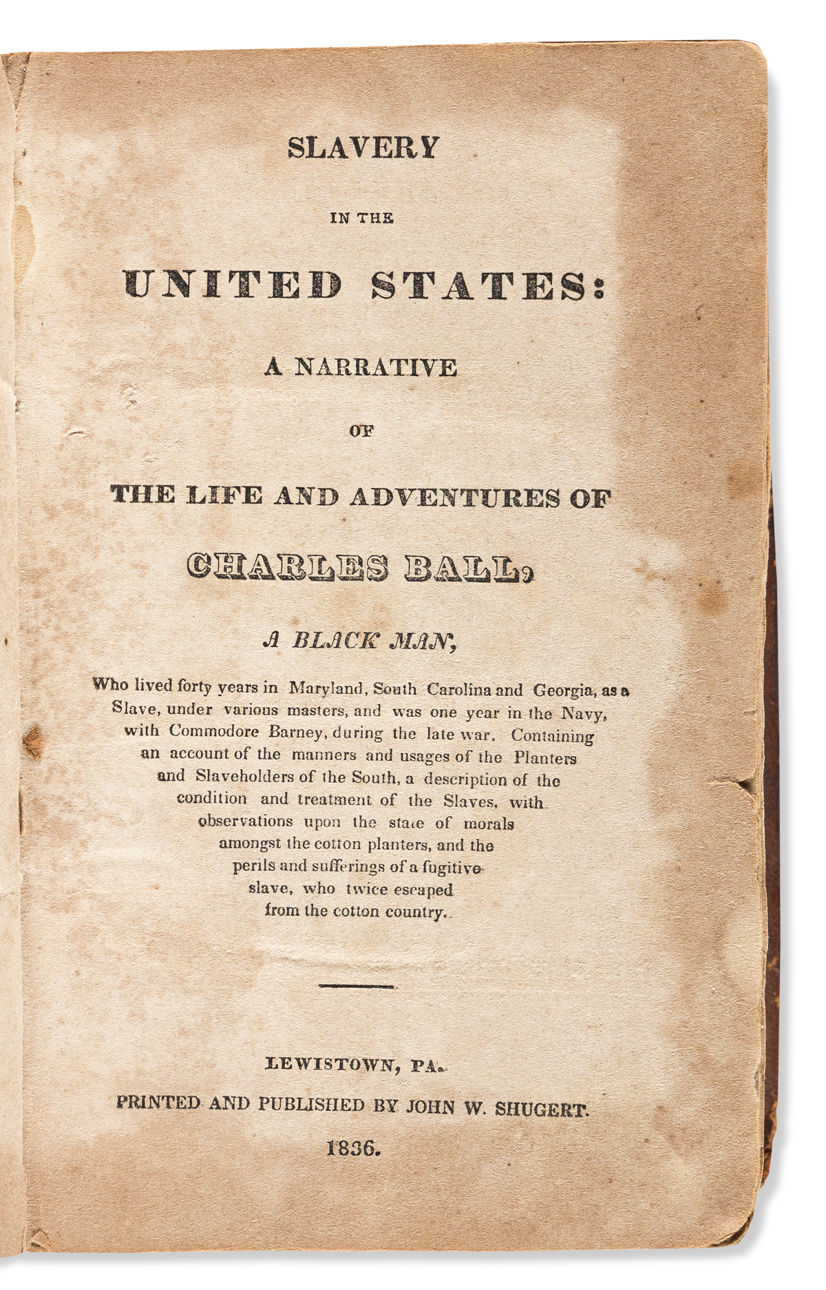 (SLAVERY AND ABOLITION.) Slavery in the United States: A Narrative of the Life and Adventures of Charles Ball, a Black Man.