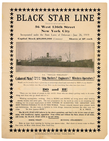 GARVEY, MARCUS. Black Star Line. Invest Your Money in the Most Colossal, Most Prosperous Negro Industry of all Times.