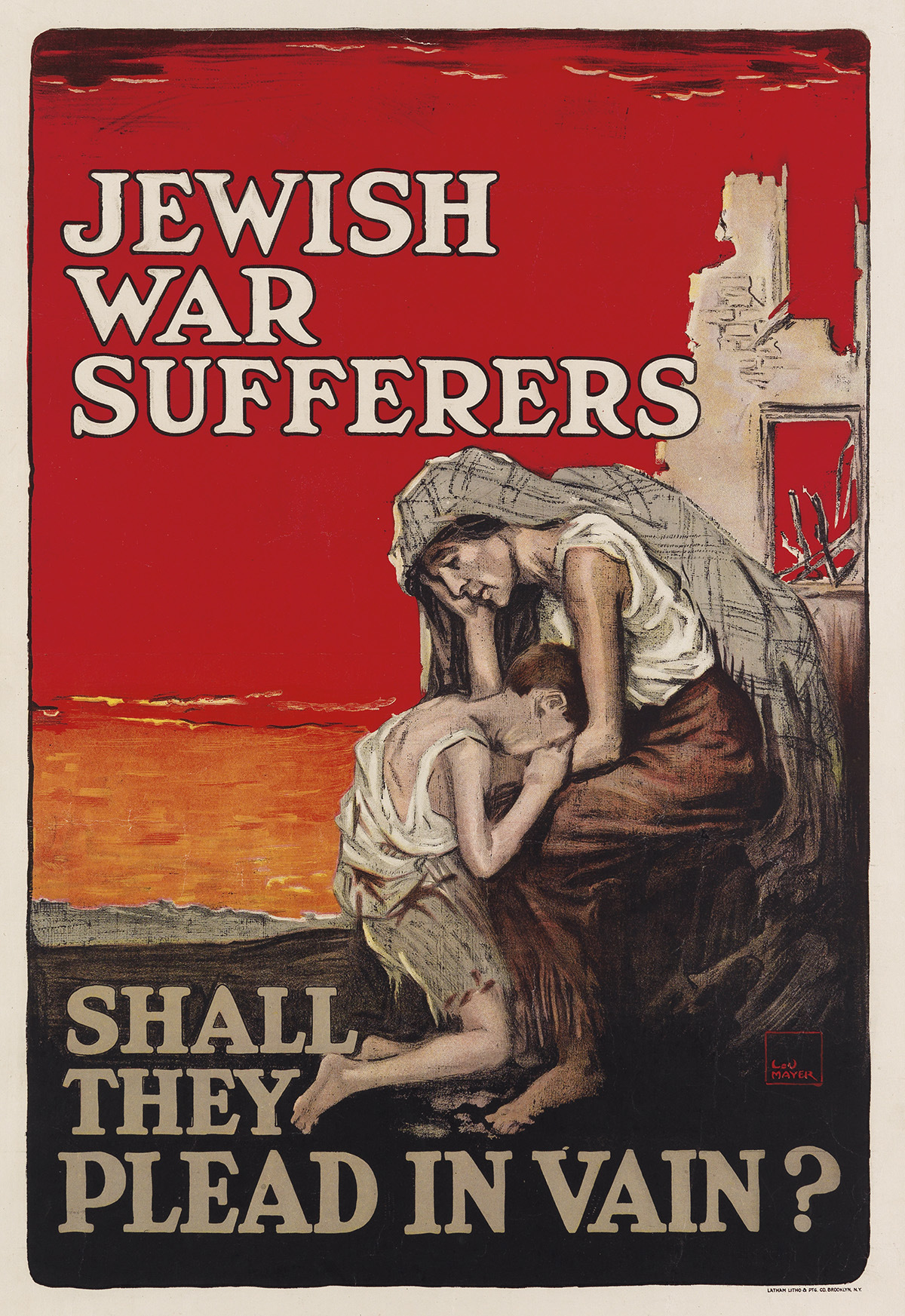 LOU MAYER (DATES UNKNOWN). JEWISH WAR SUFFERERS / SHALL THEY PLEAD IN VAIN? Circa 1917. 30x20 inches, 76x52 cm.