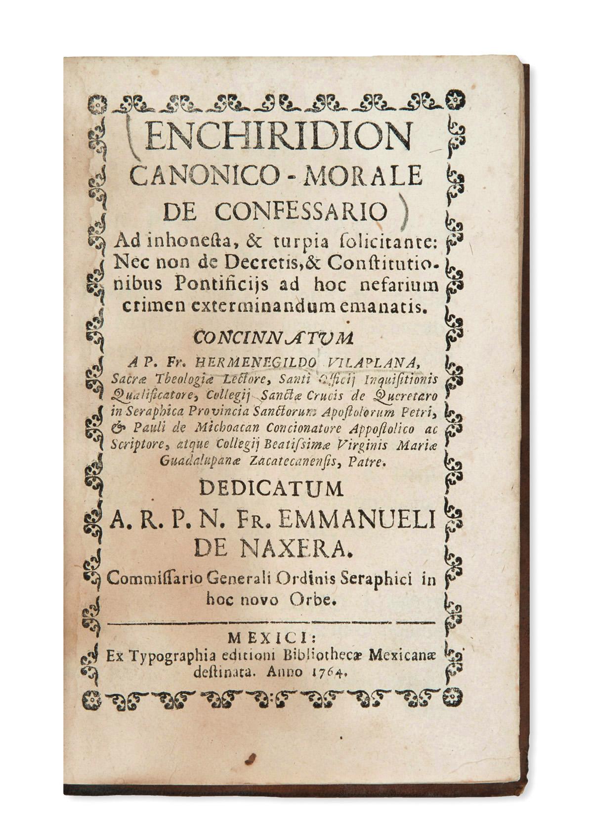 (MEXICAN IMPRINT--1764.) Hermenegildo Vilaplana. Enchiridion canonico-morale de confessario ad inhonesta, & turpia solicitante.