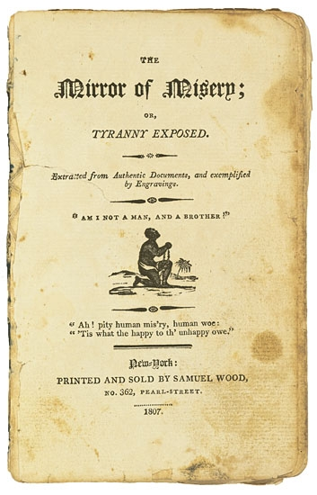 (SLAVERY AND ABOLITION) WOOD, SAMUEL, EDITOR. The Mirror of Misery; or Tyranny Exposed.