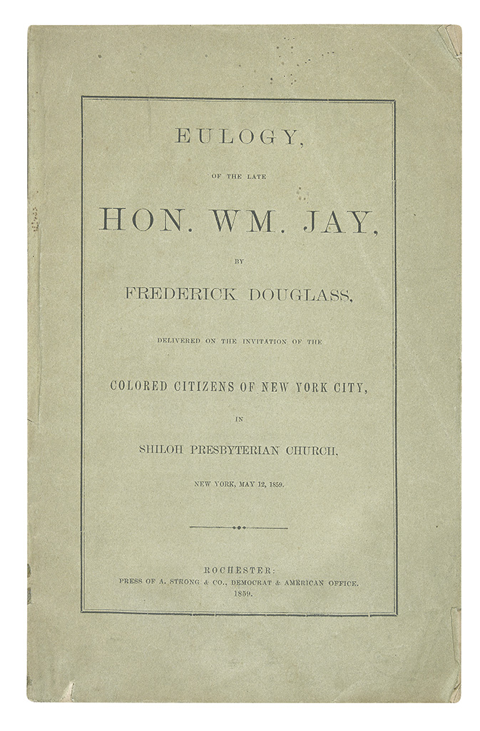 DOUGLASS, FREDERICK. Eulogy of the Late Hon. Wm. Jay by Frederick Douglass Delivered on the Invitation of the Colored Citizens of New Y