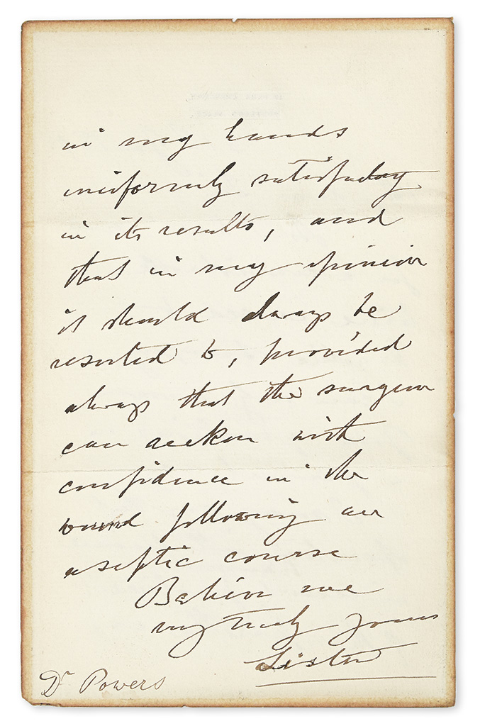 LISTER, JOSEPH; 1ST BARON. Autograph Letter Signed, Lister, to Dr. Powers (My dear Sir),