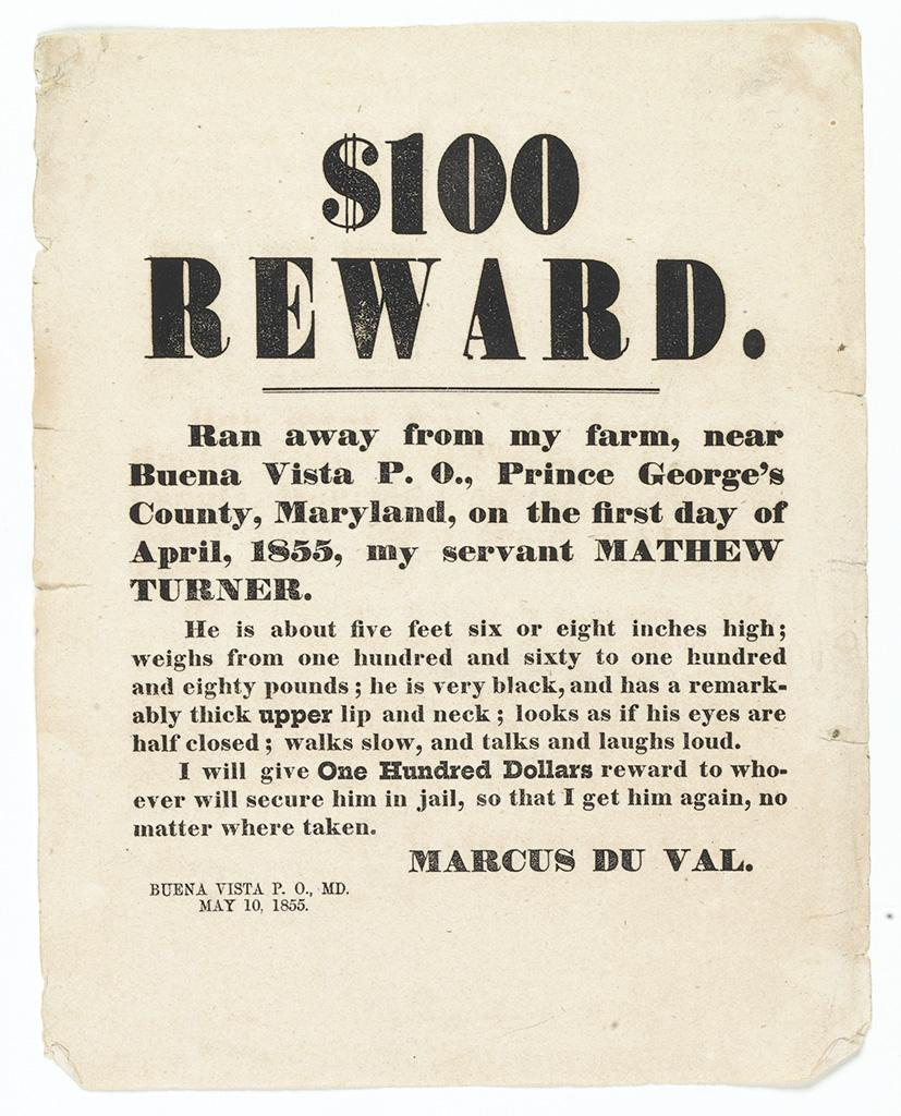 RUNAWAY SLAVE BROADSIDE. $100 Reward, Ran Away from my Farm . . . my Servant named Mathew Turner.