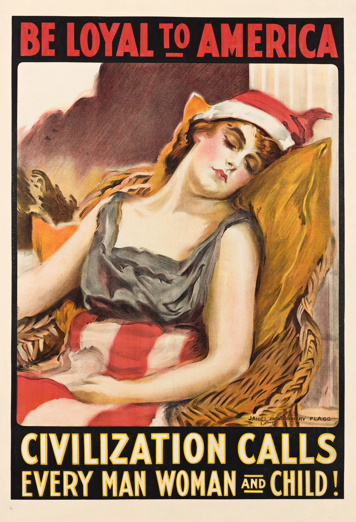 JAMES MONTGOMERY FLAGG (1870-1960).  BE LOYAL TO AMERICA / CIVILIZATION CALLS. 1917. 41¾x28¼ inches, 106x71¾ cm.
