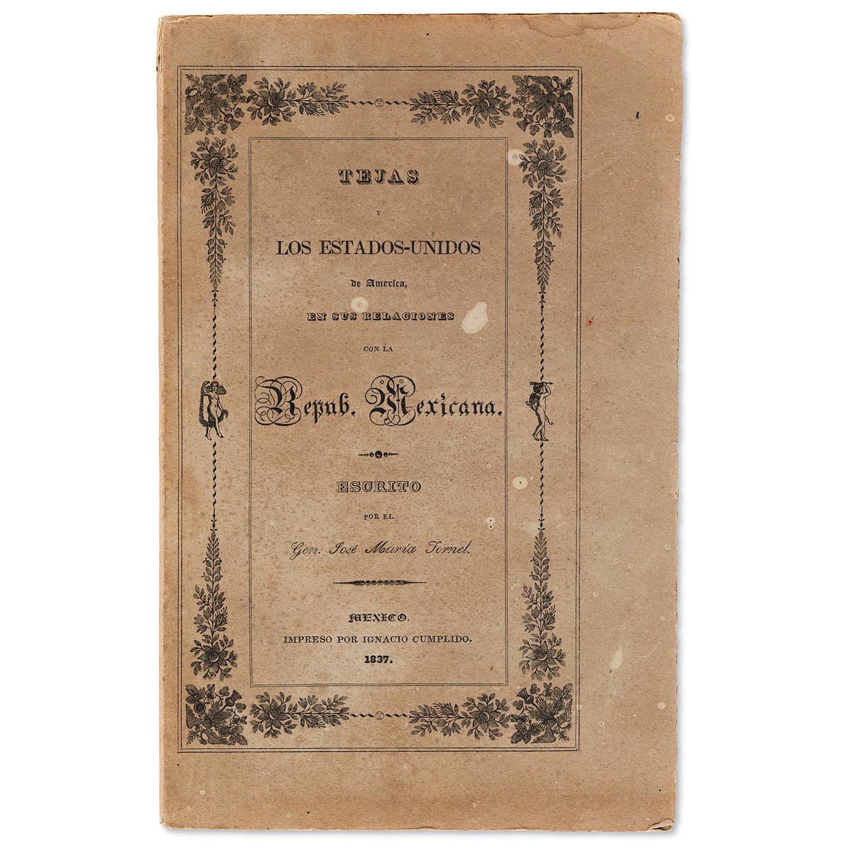 (TEXAS.) José María de Tornel y Mendívil. Tejas y los Estados-Unidos de América, en sus relaciones con la República Mexicana.