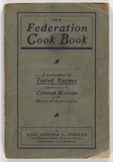 (FOOD AND DRINK.) TURNER, MRS. BERTHA L. The Federation Cook Book. A Collection of Tested Recipes Contributed by the Colored Women of t