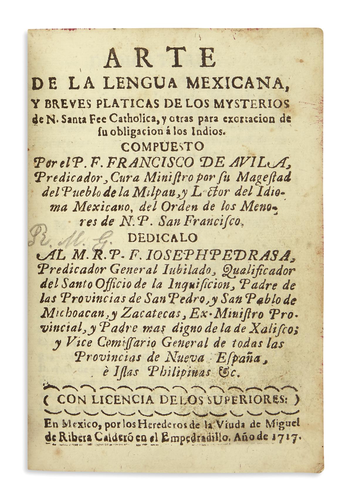 (MEXICAN IMPRINT--1717.) Avila, Francisco de. Arte de la lengua mexicana, y breves platicas . . . de su obligacion á los Indios.