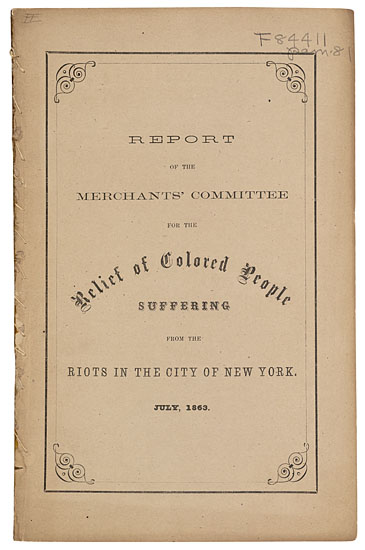 (MILITARY--CIVIL WAR.) DRAFT RIOTS. Report of the Merchants' Committee for the Relief of Colored People Suffering from the Riots in th