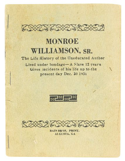 (SLAVERY AND ABOLITION--SLAVE NARRATIVES.) WILLIAMSON, MONROE. Monroe Williamson Sr., The Life History of the Uneducated Author Lived u