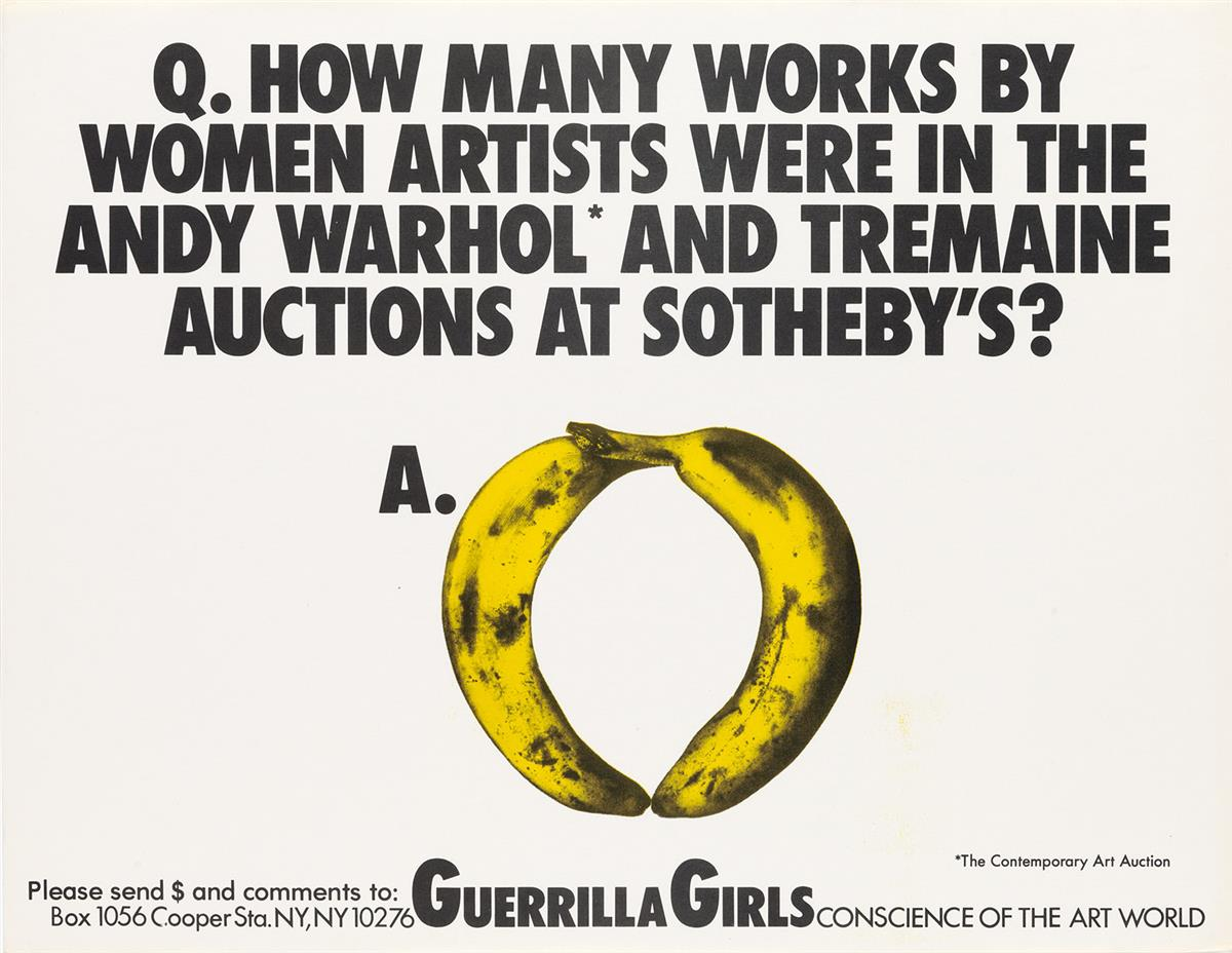 GUERRILLA GIRLS. Q. HOW MANY WORKS BY WOMEN ARTISTS WERE IN THE ANDY WARHOL* AND TREMAINE AUCTIONS AT SOTHEBYS? A. 0. 1989. 17x22 inch