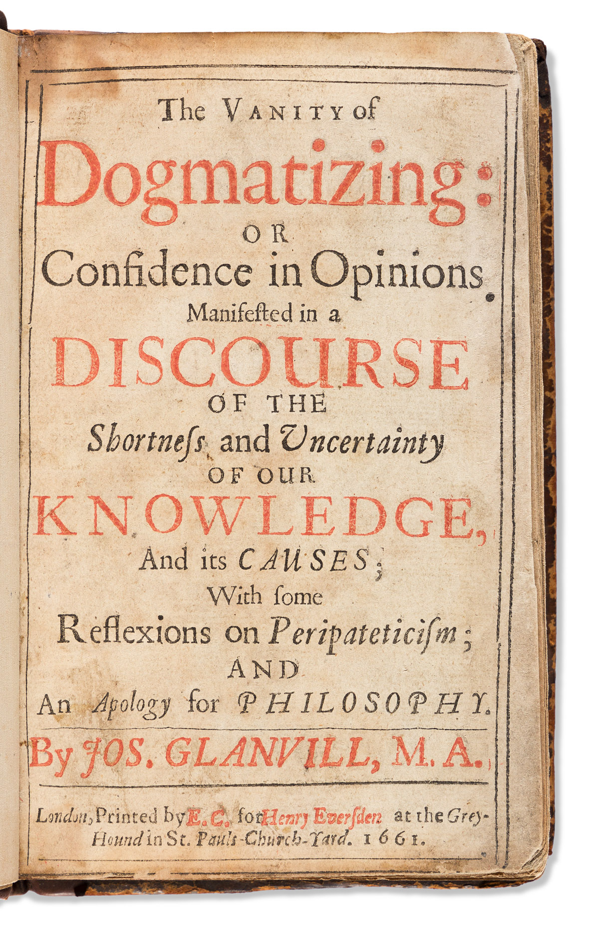 Glanvill, Joseph (1636-1680) The Vanity of Dogmatizing: or Confidence in Opinions Manifested in a Discourse of the Shortness and Uncert