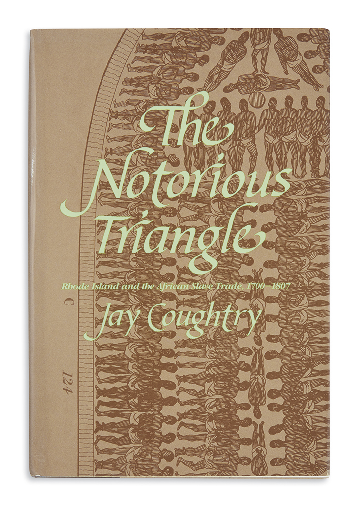 (SLAVERY AND ABOLITION.) Coughtry, Jay. The Notorious Triangle: Rhode Island and the African Slave Trade, 1700-1807.