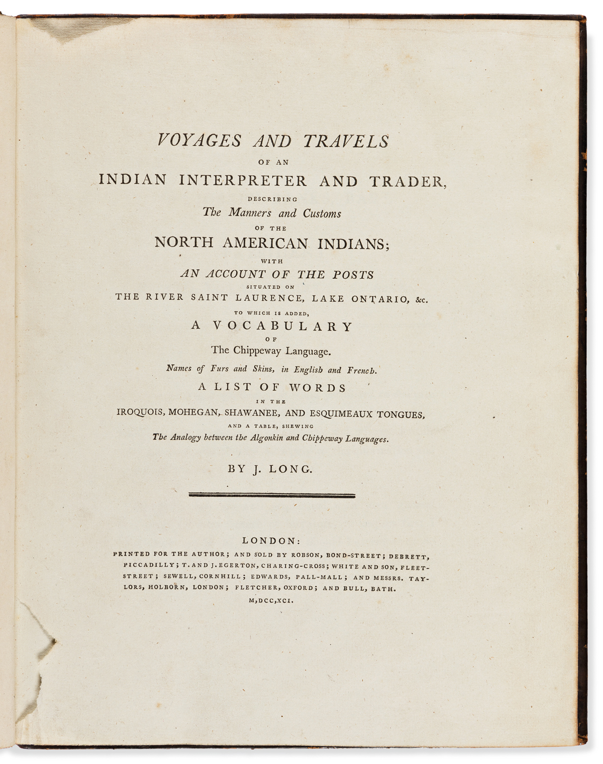 Long, John (fl. circa 1770) Voyages and Travels of an Indian Interpreter and Trader, Describing the Manners and Customs of the North Am