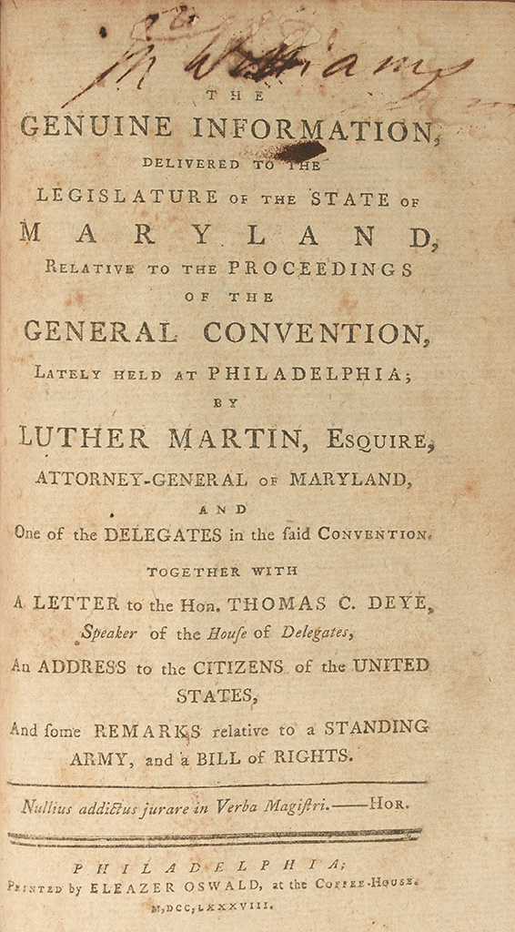 (CONSTITUTION.) Martin, Luther. The Genuine Information, Delivered to the Legislature of the State of Maryland,