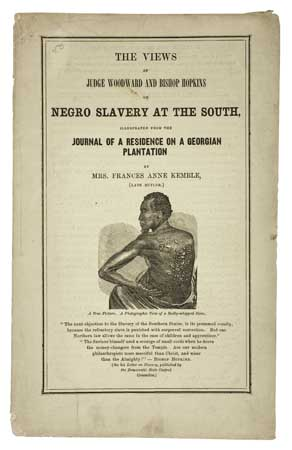 """(SLAVERY AND ABOLITION--KEMBLE, FRANCES ANNE """"FANNY"""" et al.) The Views of Judge Woodward and Bishop Hopkins on Negro Slavery at the Sou"""