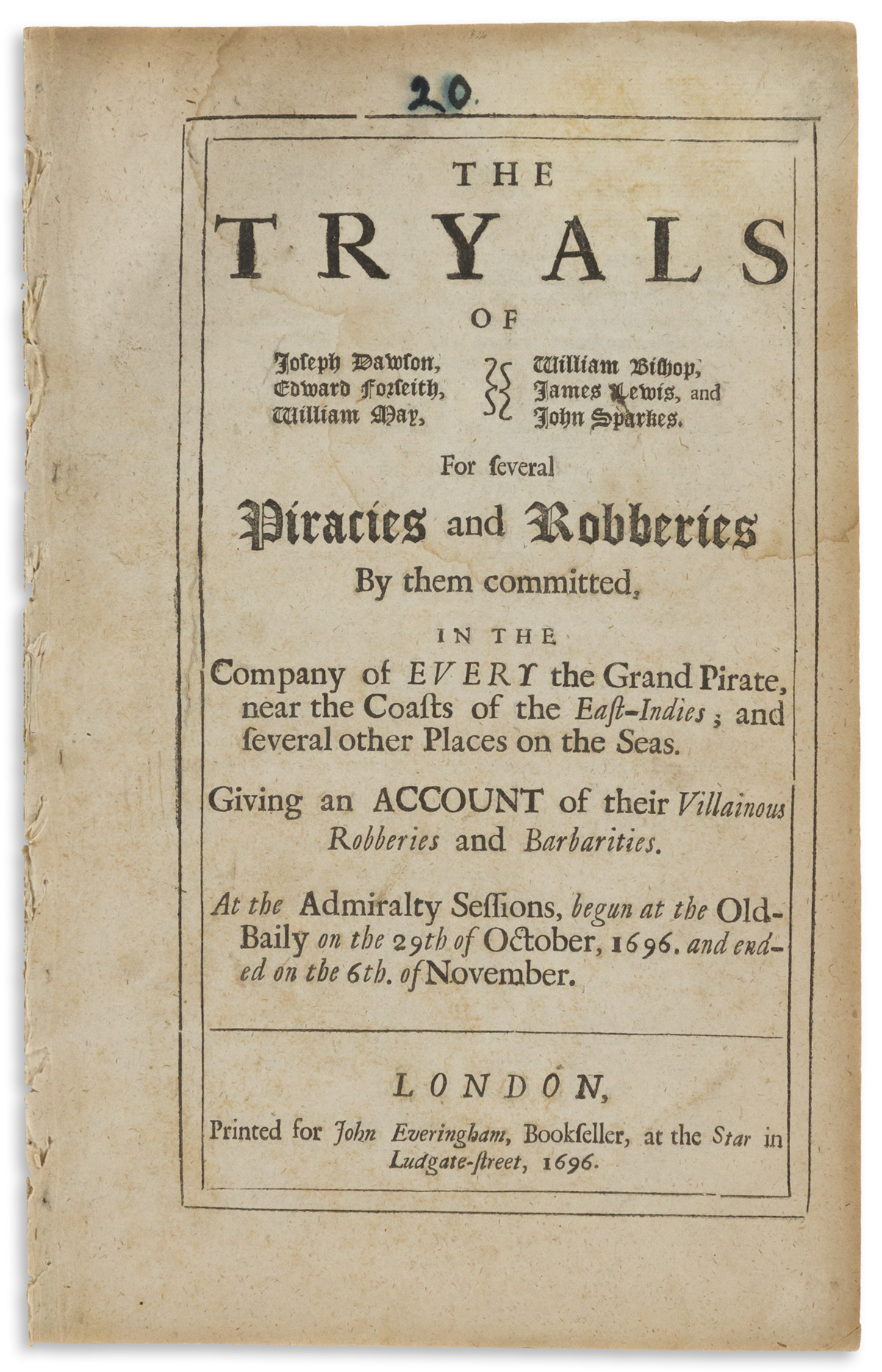Trials, Piracy. The Tryals of Joseph Dawson, Edward Forseith, William May, William Bishop, James Lewis, and John Sparkes for Several Pi
