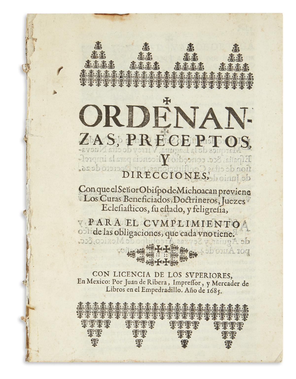 (MEXICAN IMPRINT--1685.) [Ortega Montañes, Juan de.] Ordenanzas, preceptos y direcciones, con que el señor Obispo de Michoacán