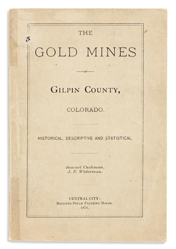 (WEST--COLORADO.) Samuel Cushman and J.P. Waterman. The Gold Mines Of Gilpin County, Colorado. Historical, Descriptive and Statistical.