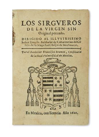 (MEXICAN IMPRINT--1620.) Bramón, Francisco. Los sirgueros de la virgen sin original peccado.