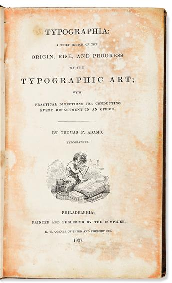 ADAMS, THOMAS F. Typographia: or the printers instructor; a brief sketch of the origin, rise and progress of the typographic art,