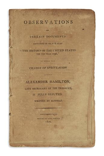 HAMILTON, ALEXANDER. Observations on Certain Documents . . . in which the Charge of Speculation against Alexander Hamilton . . .