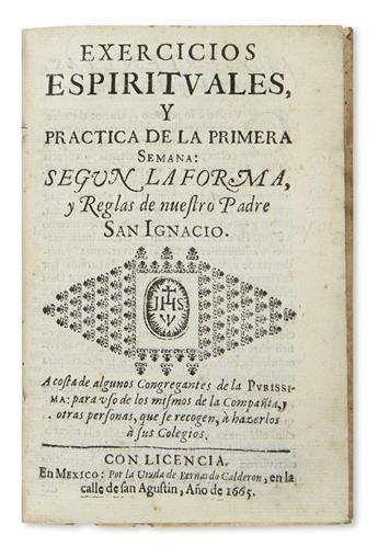 (MEXICAN IMPRINT--1665.) Exercicios espirituales, y practica de la primera semana: segun la forma, y reglas de nuestro Padre San Ignaci