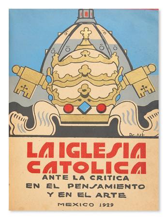 DELLHORA, GUILLERMO; and ATL, DR. (Murillo, Gerardo) MEXICO La Iglesia Católica Ante La Crítica En El Pensamiento Y En El Arte.