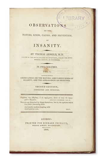 ARNOLD, THOMAS. Observations on the Nature, Kinds, Causes, and Prevention of Insanity.  2 vols.  1806.  Lacks the portrait.