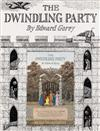 GOREY, EDWARD. THE DWINDLING PARTY.