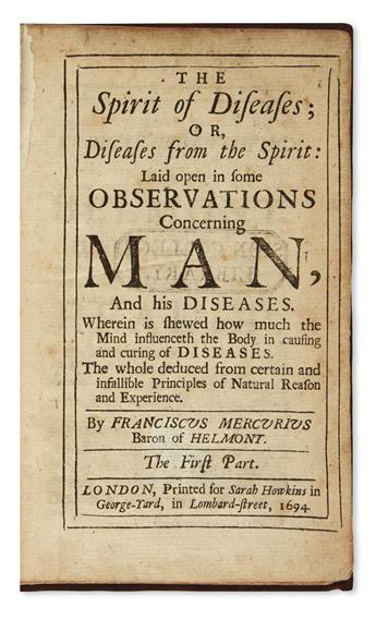 HELMONT, FRANCISCUS MERCURIUS VAN. The Spirit of Diseases; or, Diseases from the Spirit.  1694