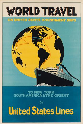 DESIGNER UNKNOWN. WORLD TRAVEL / TO NEW YORK SOUTH AMERICA & THE ORIENT / BY UNITED STATES LINES. 29x20 inches, 75x50 cm.
