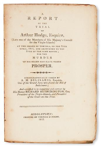 (SLAVERY AND ABOLITION.) BELISARIO, A. M. A Report of the Trial of Arthur Hodge, Esquire (late of the Members of His Majesty's Council