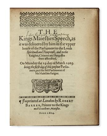 JAMES I, King of England. The Kings Maiesties Speech, as it was delivered by him . . . On Munday the 19 day of March 1603.  1604