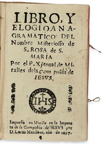 PHILIPPINES  MIRALLES, CRISTÓBAL DE, S. J. Libro y Elogio Anagramático del Nombre Misteriosso [sic] de S. Rosa de S. María.  1697