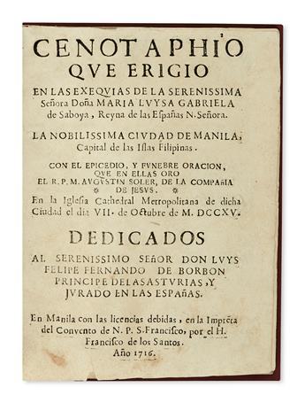 PHILIPPINES  (MARIA LUISA of Savoy, Queen Consort of Spain.) Cenotaphio que erigió en las Exequias [etc.]. 1716. Lacks one leaf.