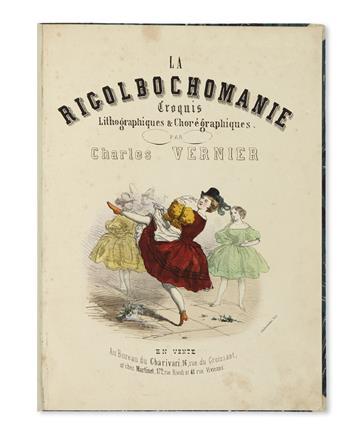 VERNIER, CHARLES. La Rigolbochomanie. Croquis, Lithographiqes & Choregraphiques.