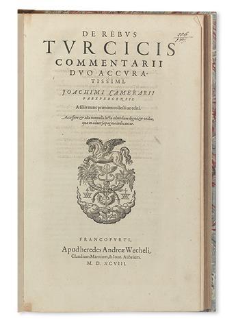 CAMERARIUS, JOACHIM, the Elder; et al. De rebus Turcicis commentarii duo accuratissimi.  1598