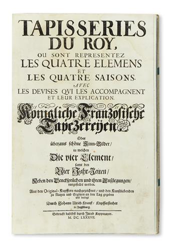 KRAUSS, JOHANN ULRICH. Tapisseries du Roy, ou sont representez les Quatre Elemens et les Quatre Saisons.  1687