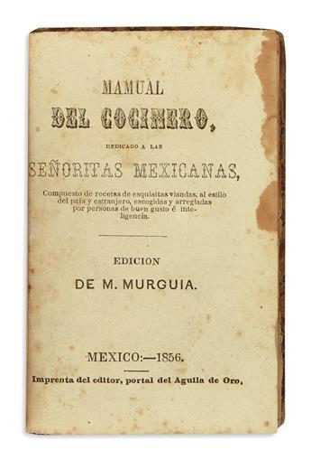 (MEXICAN COOKERY.) Murguia, M. Mamual [sic] del cocinero, dedicado a las señoritas mexicanas.